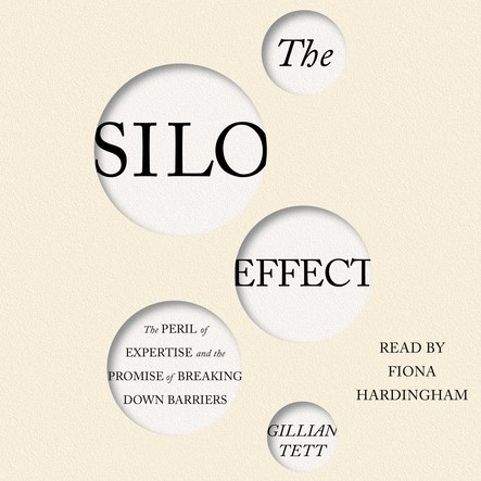 The Silo Effect : The Peril of Expertise and the Promise of Breaking Down Barriers