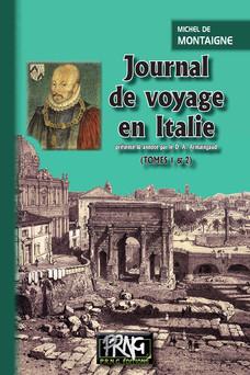 Journal de voyage en Italie (Tomes 1 et 2 réunis) : (présenté et annoté par le Dr A. Armaingaud) | Michel de Montaigne