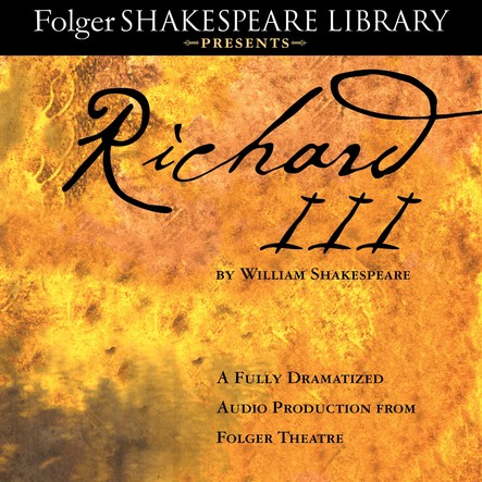 Richard III : A Fully-Dramatized Audio Production From Folger Theatre