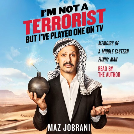 I'm Not a Terrorist, But I've Played One On TV : Memoirs of a Middle Eastern Funny Man