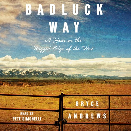 Badluck Way : A Year on the Ragged Edge of the West