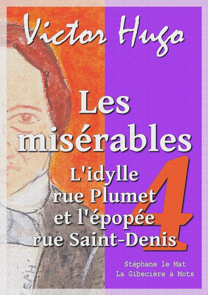 Les misérables : Tome IV : L'idylle rue Plumet et l'épopée rue Saint-Denis