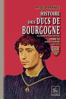 Histoire des Ducs de Bourgogne de la maison de Valois (Tome 6 : Charles le Téméraire 1467-1477) | de Barante, M.