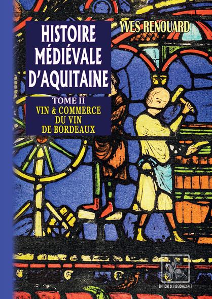 Histoire médiévale d'Aquitaine (Tome 2) : Vin et Commerce du Vin de Bordeaux