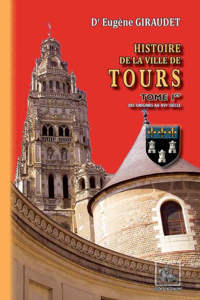Histoire de la Ville de Tours (Tome Ier) : des origines au XVIe siècle