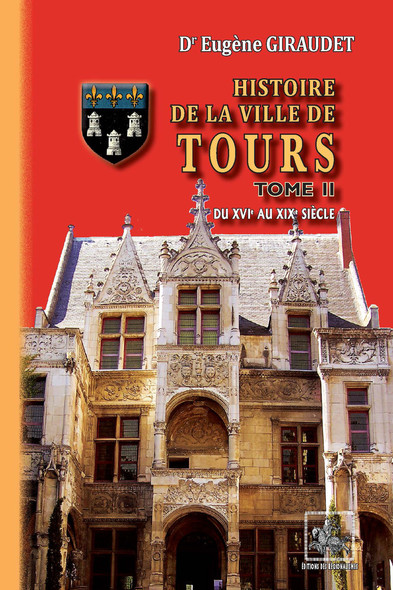 Histoire de la Ville de Tours (Tome 2) : du XVIe au XIXe siècle