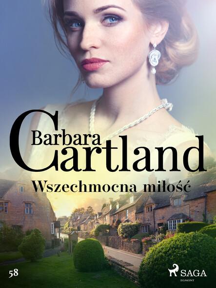 Wszechmocna miłość - Ponadczasowe historie miłosne Barbary Cartland