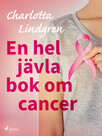 En hel jävla bok om cancer