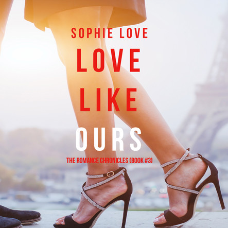 Love Like Ours (The Romance Chronicles--Book #3)