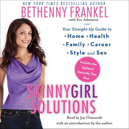 Skinnygirl Solutions : Your Straight-Up Guide to Home, Health, Family, Career, Style, and Sex
