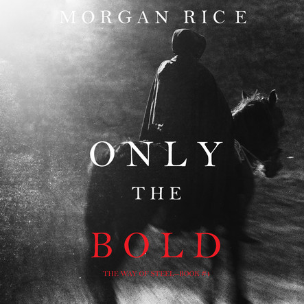 Only the Bold (The Way of Steel Book #4)