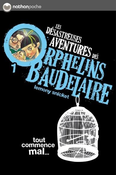 Tout commence mal : Les désastreuses aventures des Orphelins Baudelaire , Tome 1
