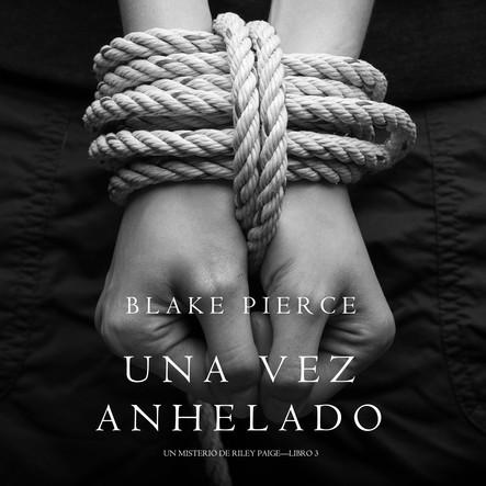 Una Vez Anhelado (Un Misterio de Riley Paige—Libro #3)