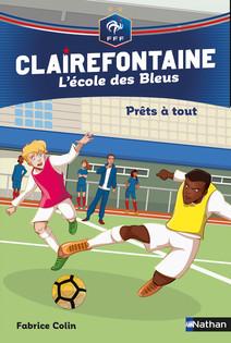 Prêts à tout - Clairefontaine l'école des Bleus - Fédération Française de Football - Dès 8 ans | Colin, Fabrice