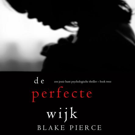 De perfecte wijk (Een Jessie Hunt Psychologische Thriller – Boek Twee)