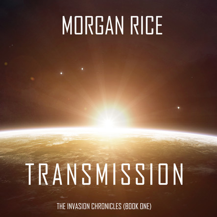 Transmission (The Invasion Chronicles—Book One): A Science Fiction Thriller