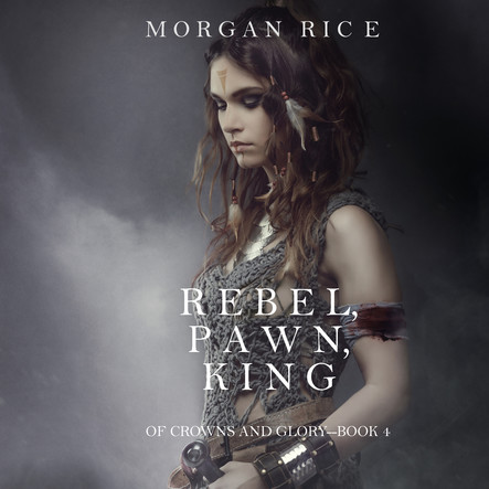 Rebel Pawn King (Of Crowns and Glory—Book 4)