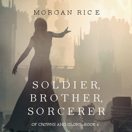 Soldier Brother Sorcerer (Of Crowns and Glory—Book 5)