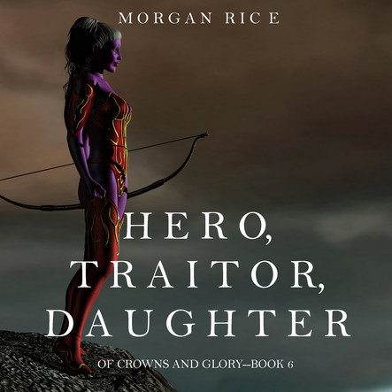 Hero Traitor Daughter (Of Crowns and Glory—Book 6)