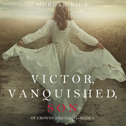 Victor Vanquished Son (Of Crowns and Glory—Book 8)