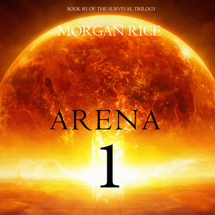 Arena 1 (Book #1 of the Survival Trilogy)