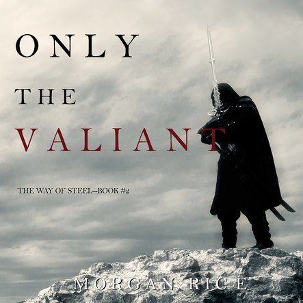 Only the Valiant (The Way of Steel—Book 2)