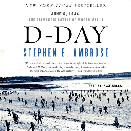 D-Day : June 6, 1944 : The Climactic Battle of WWII