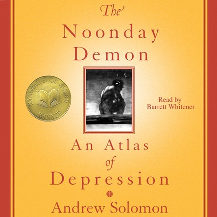 The Noonday Demon : An Atlas Of Depression