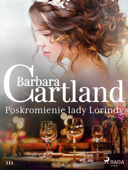Poskromienie lady Lorindy - Ponadczasowe historie miłosne Barbary Cartland