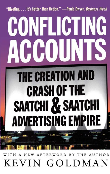 Conflicting Accounts : The Creation and Crash of the  Saatchi and Saatchi Advertising Empire
