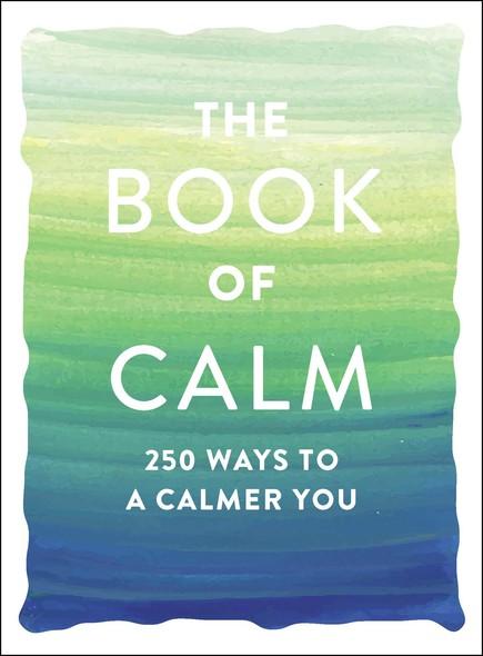 The Book of Calm : 250 Ways to a Calmer You