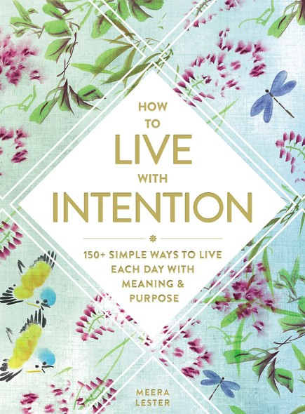 How to Live with Intention : 150+ Simple Ways to Live Each Day with Meaning & Purpose