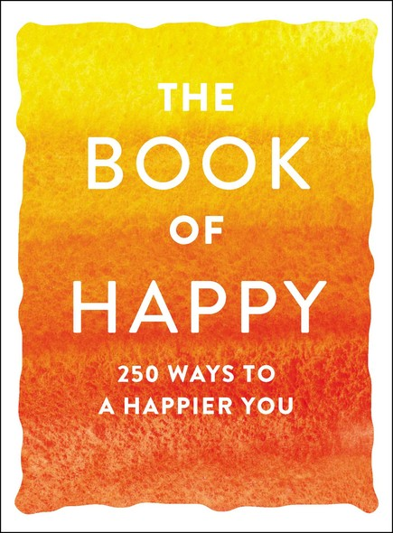 The Book of Happy : 250 Ways to a Happier You