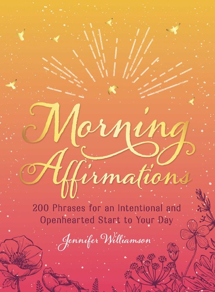 Morning Affirmations : 200 Phrases for an Intentional and Openhearted Start to Your Day