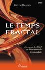 Le temps fractal : Le secret de 2012 et d'une nouvelle ère mondiale