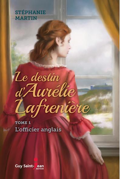 Le destin d'Aurélie Lafrenière, tome 1 : L'officier anglais