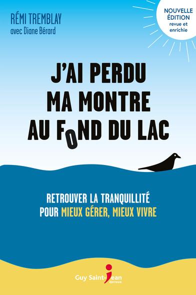 J'ai perdu ma montre au fond du lac, n. éd. : Retrouver la tranquillité pour mieux gérer, mieux vivre