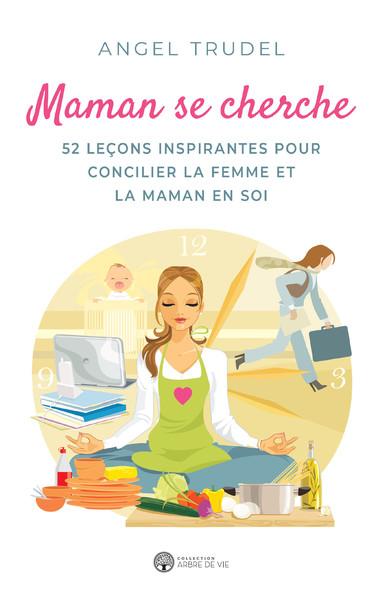 Maman se cherche : 52 leçons inspirantes pour concilier la femme et la maman en soi