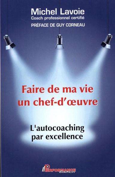 Faire de ma vie un chef-d'oeuvre : L'autocoaching par excellence : L'autochoaching par excellence