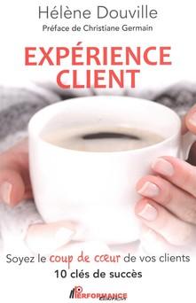 Expérience client : Soyez le coup de coeur de vos clients   Hélène Douville