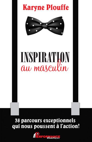 Inspiration au masculin : 38 parcours exceptionnels qui nous poussent à l'action