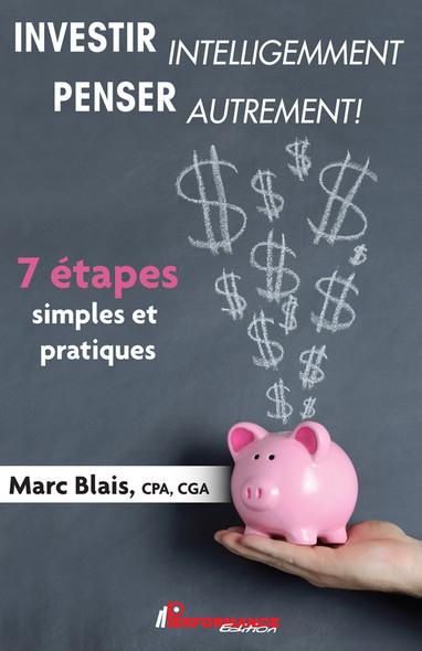 INVESTIR intelligemment PENSER autrement! : 7 étapes simples et pratiques