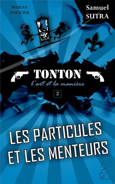 Les Particules et les menteurs - (Tonton, l'Art et la manière)