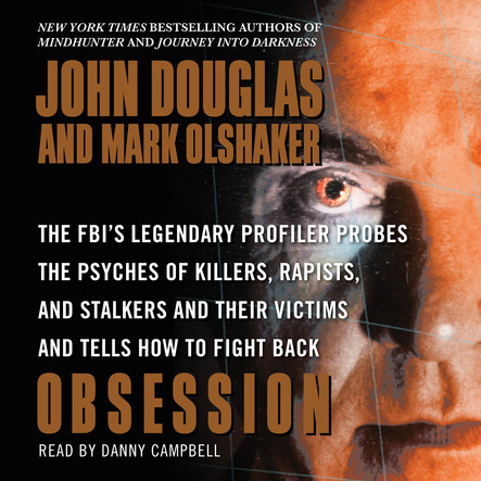 Obsession : The FBI's Legendary Profiler Probes the Psyches of Killers, Rapists, and Stalkers