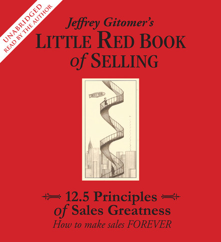 The Little Red Book of Selling : 12.5 Principles of Sales Greatness