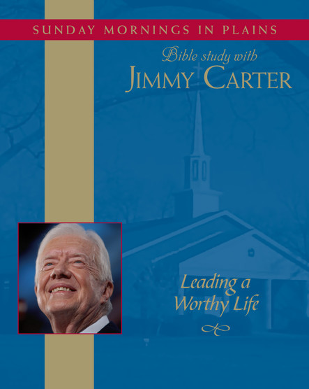Leading a Worthy Life : Sunday Mornings in Plains: Bible Study with Jimmy Carter