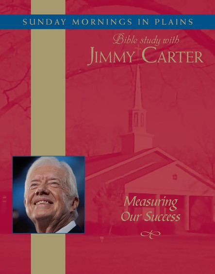 Measuring Our Success : Sunday Mornings in Plains: Bible Study with Jimmy Carter