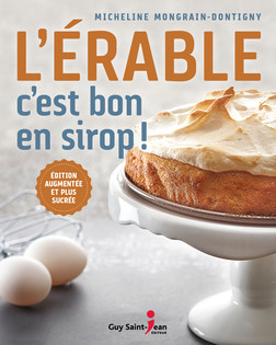 L'érable, c'est bon en sirop : Édition augmentée et plus sucrée | Micheline Mongrain-Dontigny