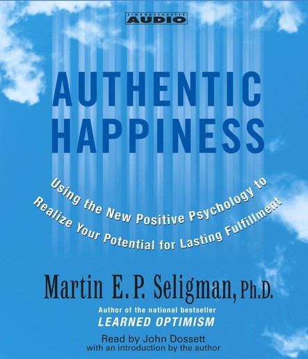 Authentic Happiness : Using the new Positive Psychology to Realize Your Potential for Lasting Fulfillment