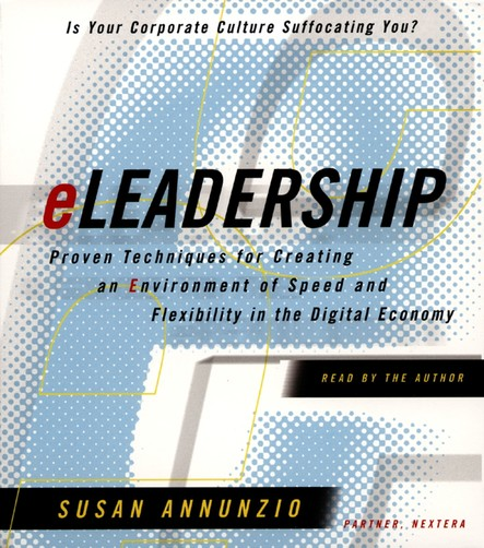 Eleadership : Proven Techniques For Creating An Environment Of Speed And Flexibility In The Ne